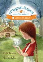 Cover image for Clover's luck / by Kallie George ; illustrated by Alexandra Boiger.