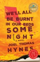 Cover image for We'll all be burnt in our beds some night : a novel / Joel Thomas Hynes.
