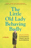 Cover image for The little old lady behaving badly / Catharina Ingelman-Sundberg ; translated from the Swedish by Rod Bradbury.