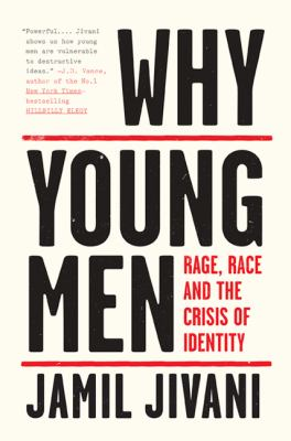Cover image for Why young men : rage, race and the crisis of identity / Jamil Jivani.