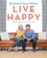 Cover image for Live happy : the best ways to make your house a home / Kortney & Dave Wilson ; photography by Michael Rilstone.