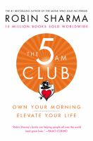 Cover image for The 5 AM club : own your morning, elevate your life / Robin Sharma.