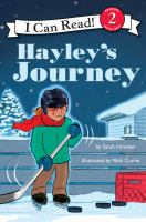 Cover image for Hayley's journey : Hayley Wickenheiser, hockey legend / by Sarah Howden ; illustrations by Nick Craine.