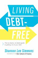 Cover image for Living debt-free : the no-shame, no-blame guide to getting rid of your debt / Shannon Lee Simmons, founder of The New School of Finance.