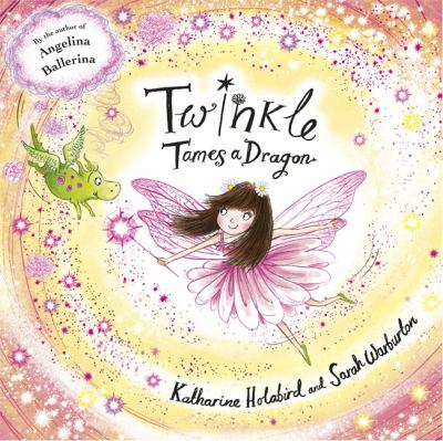 Cover image for Twinkle tames a dragon / Katharine Holabird ; illustrated by Sarah Warburton.
