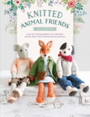 Cover image for Knitted animal friends : over 40 knitting patterns for adorable animal dolls, their clothes and accessories / Louise Crowther.