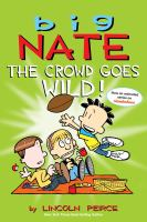 Cover image for Big Nate : the crowd goes wild! / Lincoln Peirce.