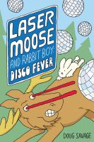 Cover image for Laser Moose and Rabbit Boy. Disco fever / Doug Savage.