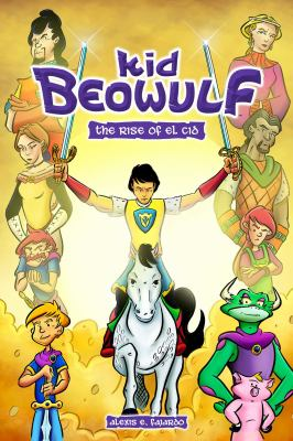 Cover image for Kid Beowulf. 3, The rise of El Cid / story & art by Alexis E. Fajardo ; color by Jose Mari Flores ; prologue color by Brian Kolm.