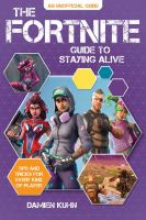 Cover image for The Fortnite guide to staying alive : tips and tricks for every kind of player / Damien Kuhn.
