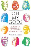 Cover image for Oh my gods : a modern retelling of Greek and Roman myths / Philip Freeman.