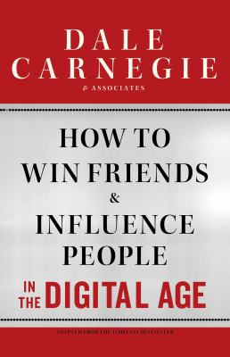 Cover image for How to win friends and influence people in the digital age / Dale Carnegie & Associates, Inc. ; with Brent Cole.