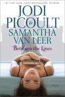 Cover image for Between the lines : a novel / Jodi Picoult & Samantha van Leer ; illustrations by Yvonne Gilbert & Scott M. Fischer.