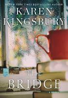 Cover image for The bridge : a novel / Karen Kingsbury.