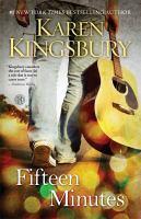 Cover image for Fifteen minutes : a novel / Karen Kingsbury.