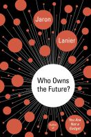 Cover image for Who owns the future? / Jaron Lanier.