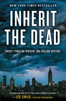 Cover image for Inherit the dead / by Mark Billingham, Lawrence Block, C.J. Box, Ken Bruen, Alafair Burke, Stephen L. Carter, Marcia Clark, Mary Higgins Clark, Max Allan Collins, John Connolly, James Grady, Heather Graham, Bryan Gruley, Charlaine Harris, Val McDermid, S. J. Rozan, Jonathan Santlofer, Dana Stabenow, Lisa Unger, Sarah Weinman ; edited by Jonathan Santlofer ; with an introduction by Lee Child and an afterword by Linda Fairstein.