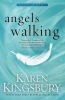 Cover image for Angels walking : a novel / Karen Kingsbury.