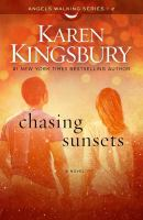 Cover image for Chasing sunsets : [a novel] / Karen Kingsbury.