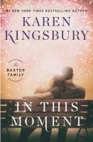 Cover image for In this moment : a novel / Karen Kingsbury.