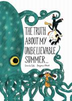 Cover image for The truth about my unbelievable summer... / Davide Cali ; Benjamin Chaud.