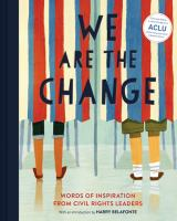 Cover image for We are the change : words of inspiration from civil rights leaders / with art from Selina Alko [and 15 others] ; with an introduction by Harry Belafonte. with an introduction by Harry Belafonte.
