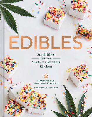 Cover image for Edibles : small bites for the modern cannabis kitchen / Stephanie Hua with Coreen Carroll ; photographs by Linda Xiao.