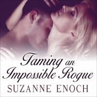 Cover image for Taming an impossible rogue [downloadable audiobook] / Suzanne Enoch.