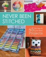Cover image for Never been stitched : 45 no-sew & low-sew projects / Amanda Carestio.