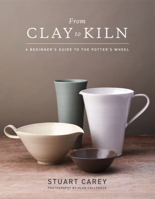Cover image for From Clay to Kiln : A Beginner¿s Guide to the Potter¿s Wheel