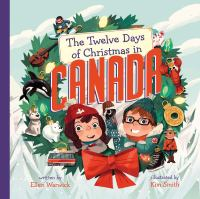 Cover image for The twelve days of Christmas in Canada / written by Ellen Warwick ; illustrated by Kim Smith.