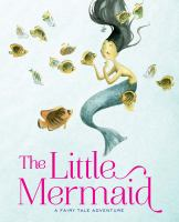 Cover image for The little mermaid : a fairy tale adventure / based on a fairy tale by Hans Christian Andersen ; text adaption Giada Francia ; graphic design Marinella Debernardi ; illustrations by Francesca Rossi.