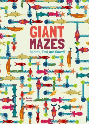 Cover image for Giant mazes : search, find, and count! / Agnese Baruzzi.