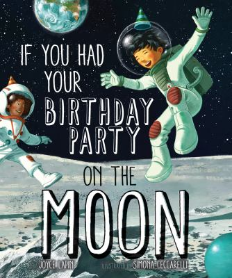 Cover image for If you had your birthday party on the Moon / by Joyce Lapin ; illustrated by Simona Ceccarelli.