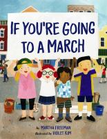 Cover image for If you're going to a march / by Martha Freeman ; illustrated by Violet Kim.