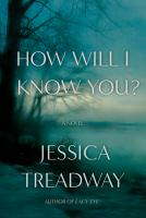 Cover image for How will I know you? : a novel / Jessica Treadway.