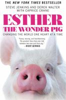Cover image for Esther the wonder pig : changing the world one heart at a time / Steve Jenkins and Derek Walter ; with Caprice Crane.