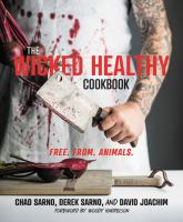 Cover image for The wicked healthy cookbook : free from animals / Chad Charno, Derek Sarno, and David Joachim ; foreword by Woody Harrelson ; photographs by Eva Kosmas Flores.