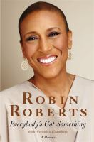 Cover image for Everybody's got something / by Robin Roberts with Veronica Chambers.