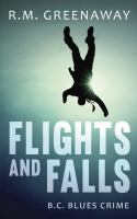Cover image for Flights and falls / R.M. Greenaway.