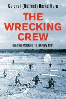 Cover image for The wrecking crew : Operation Colossus, 10 February 1941 / Colonel (Retired) Bernd Horn.