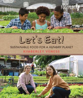 Cover image for Let's eat : sustainable food for a hungry planet / Kimberley Veness.