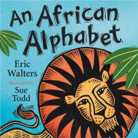 Cover image for An African alphabet / Eric Walters ; illustrated by Sue Todd.