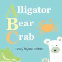 Cover image for Alligator, bear, crab : a baby's ABC / Lesley Wynne Pechter.