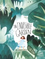 Cover image for The invisible garden / story by Valérie Picard ; based on an idea by Marianne Ferrer ; translated from the French by Sophie B. Watson.
