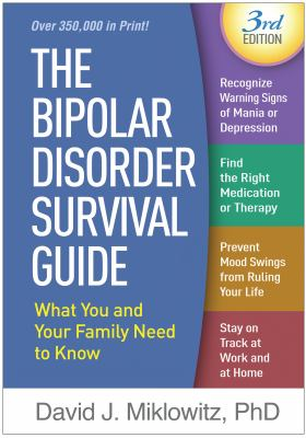 Cover image for The bipolar disorder survival guide : what you and your family need to know / David J. Miklowitz, PhD.
