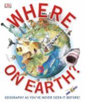 Cover image for Where on Earth? / [senior editor: Rob Houston ; editors: Helen Abramson, Steve Setford, Rona Skene].