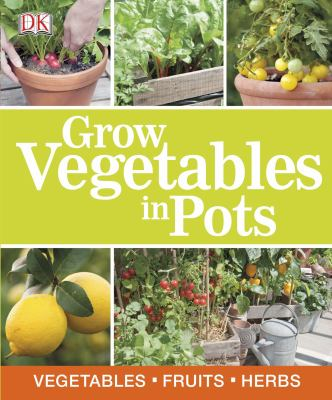 Cover image for Grow vegetables in pots / [project editor: Emma Callery].