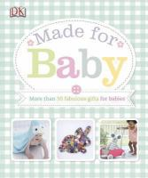 Cover image for Made for baby : more than 50 fabulous gifts for babies.