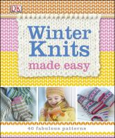 Cover image for Winter knits made easy : 40 fabulous patterns.